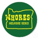Whores are welcome in Oregon and in my bedroom any time